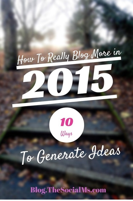 How to REALLY Blog More in 2015 - 10 Ways to Generate Ideas | My Blog 2016 | Scoop.it