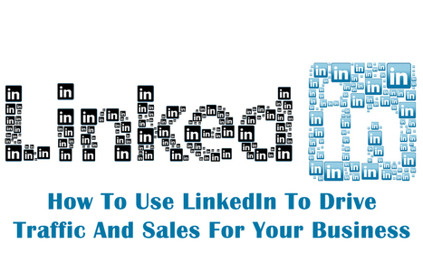 How To Use LinkedIn To Drive Traffic And Sales For Your Business | Internet Marketing Z6 | Scoop.it