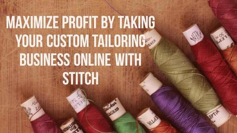 Maximize Profit by Taking Your Custom Tailoring  Business Online with Stitch | internet marketing | Scoop.it