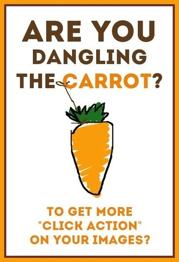 "Need More Clicks on Your Images? 3 Ways to ""Dangle the Carrot"" 