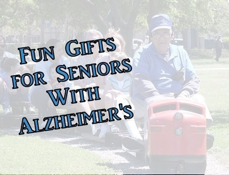 How to Choose Fun Gifts for Seniors with Alzheimer's - Alzheimers Support | Alzheimer's Support | Scoop.it