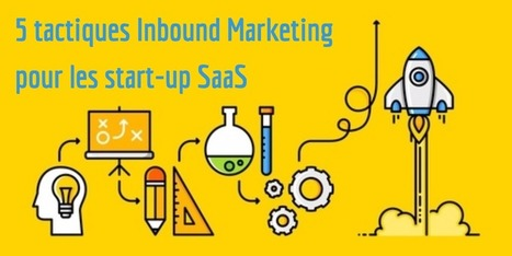 5 tactiques Inbound Marketing pour les start-up Saas | Entrepreneuriat et Start-Up | Scoop.it