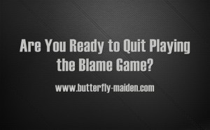 Are You Ready to Quit Playing the Blame Game? « The Butterfly Maiden Project | The Butterfly Maiden Project | Scoop.it