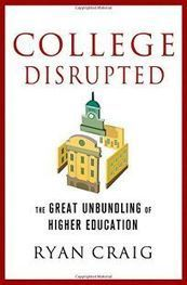 Book Review: College Disrupted: The Great Unbundling of Higher Education by Ryan Craig. | Academic Honesty in Higher Ed | Scoop.it