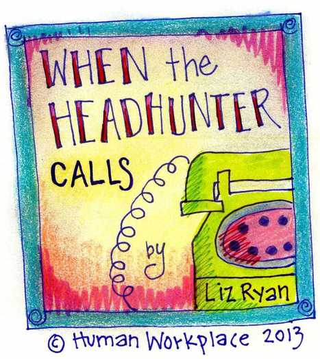 When the Headhunter Calls, Do This | Human Workplace | Scoop.it