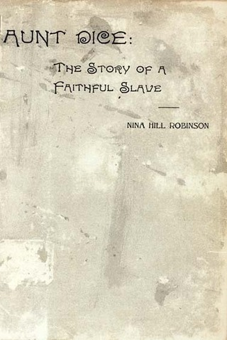 Robinson, Nina Hill. Aunt Dice: the Story of a Faithful Slave. | Our Black History | Scoop.it