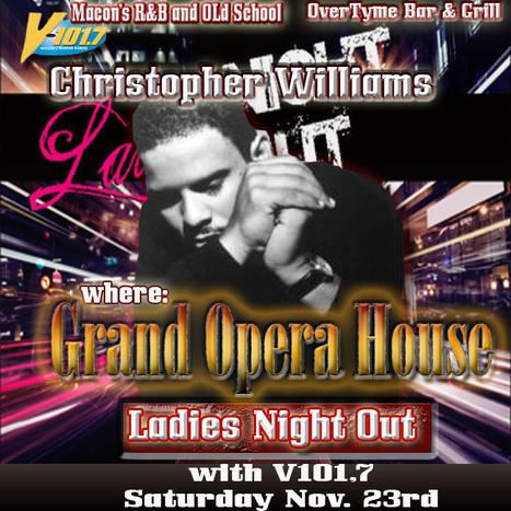 GetAtMe-V107.1FM in Macon Ga presents LadiesNightOut ft ChristopherWilliams at the GrandOperaHouse Nov 23rd   TheBottomlineNow   Scoop.it
