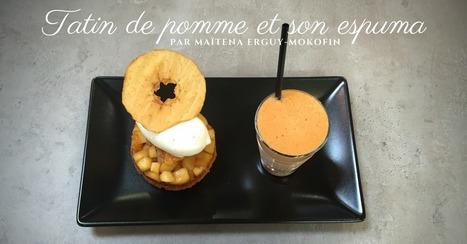 Tatin de pomme et son espuma par Maïtena Erguy-Mokofin - Essor | Cuisine et cuisiniers | Scoop.it
