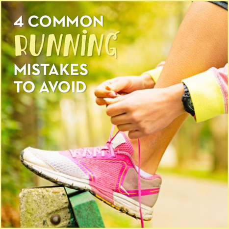 4 Common Running Mistakes To Avoid - Get Healthy U | One Step at a Time | Scoop.it