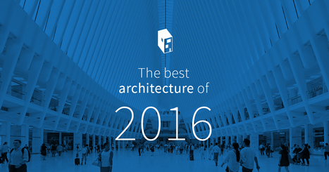 ArchDaily | The BEST architecture of 2016 | Urban and Master Planning | Scoop.it