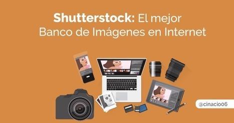SHUTTERSTOCK: El mejor banco de imágenes + Vídeotutorial | #SocialMedia, #SEO, #Tecnología & más! | Scoop.it