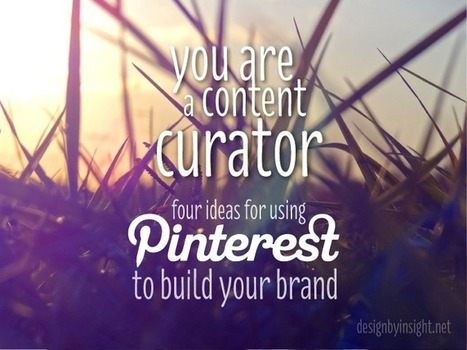 you are a content curator: four ideas for using pinterest to build your brand | La cura dei contenuti informativi del web | Scoop.it