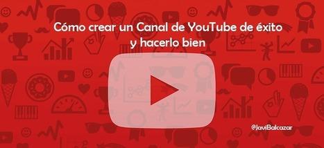 Cómo Crear un Canal de YouTube de éxito desde cero. Guía 2017 | #SocialMedia, #SEO, #Tecnología & más! | Scoop.it