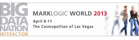 MarkLogic World 2013 - April 8-11, 2013 - in Las Vegas | MarkLogic - Enterprise NoSQL Database | Scoop.it