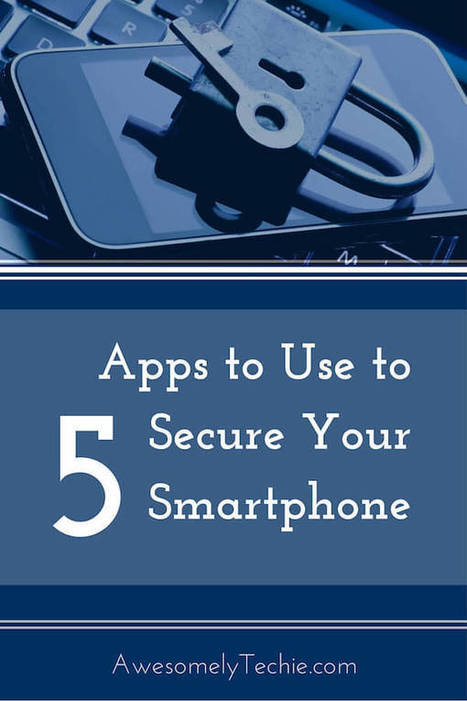 5 Good Apps to Use to Secure Your Smartphone | Awesomely Techie | Anything Mobile | Scoop.it