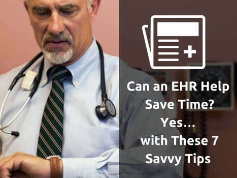 Can an EHR Help Save Time? Yes… with These 7 Savvy Tips | EHR and Health IT Consulting | Scoop.it