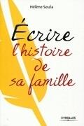Ecrire l'histoire de sa famille - Hélène Soula - Eyrolles | Nos Racines | Scoop.it