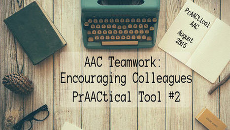 AAC Teamwork: Encouraging Colleagues – PrAACtical Tool #2 | AAC: Augmentative and Alternative Communication | Scoop.it