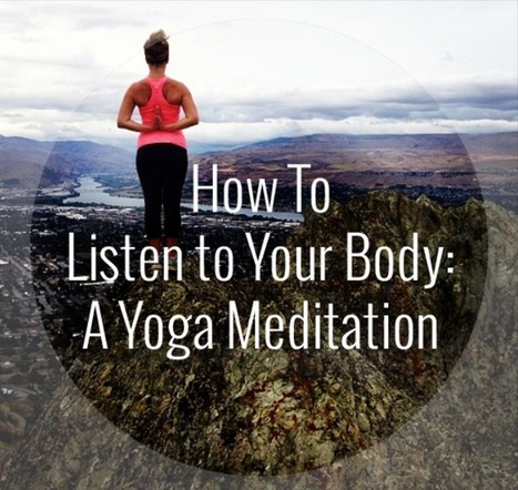 Learn How to Listen to Your Body: A Yoga Meditation - Yoga Travel Tree | Yoga Works! | Scoop.it