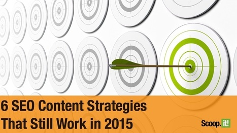 6 SEO Content Strategies That Still Work in 2015 | Content Marketing and Curation for Small Business | Scoop.it