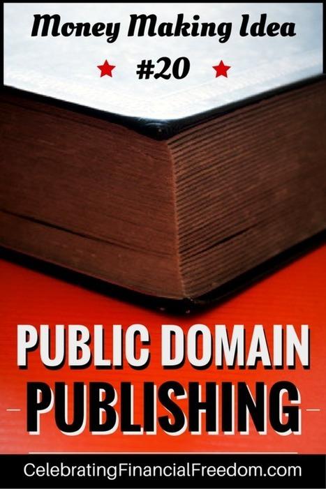 Money Making Idea #20- Public Domain Publishing - Celebrating Financial Freedom | Celebrating Financial Freedom | Scoop.it