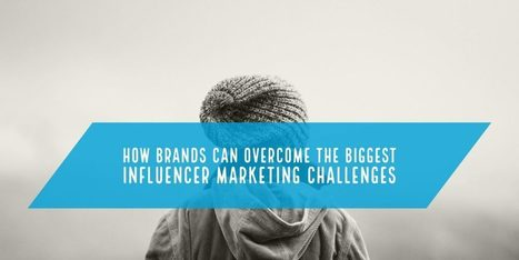 How Brands Can Overcome the Biggest Influencer Marketing Challenges | Simply Measured | AtDotCom Social media | Scoop.it