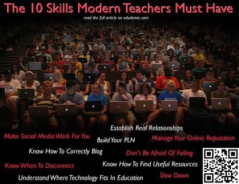 The 10 Skills Modern Teachers Must Have - Edudemic | As tecnologias na educação | Scoop.it