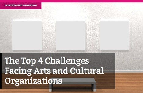 The Top 4 Challenges Facing Arts and Cultural Organizations | Nonprofit Management | Scoop.it