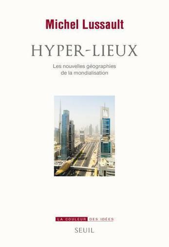 Hyper-lieux, Michel Lussault, Sciences humaines - Seuil | Géographie : les dernières nouvelles de la toile. | Scoop.it