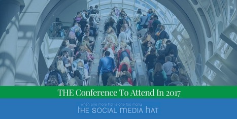 If You Attend Just One Conference In 2017, This Is It | The Content Marketing Hat | Scoop.it