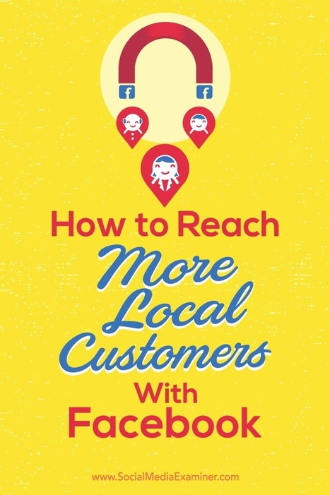 How to Reach More Local Customers With Facebook : Social Media Examiner | Facebook for Business Marketing | Scoop.it