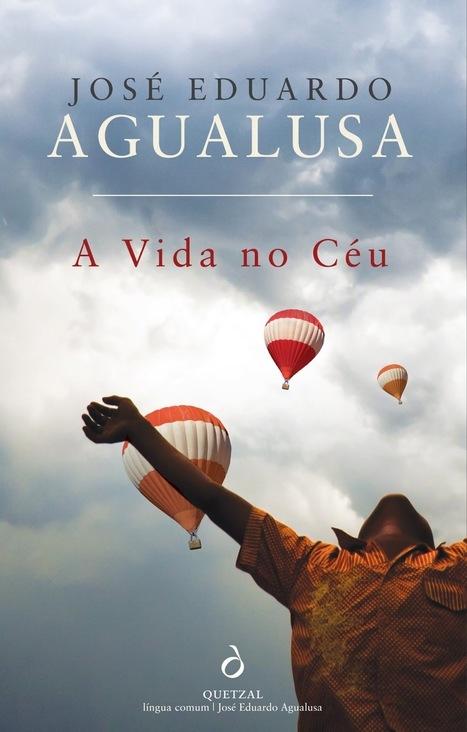Marcador de Livros: A Vida no Céu, o novo romance de José Eduardo Agualusa, a 7 de junho nas livrarias | Ficção científica literária | Scoop.it