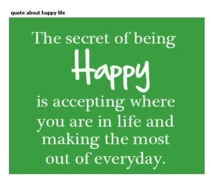 secret of a happy life saying quote great q