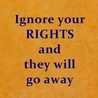 If you don't know your rights, you don't have any.