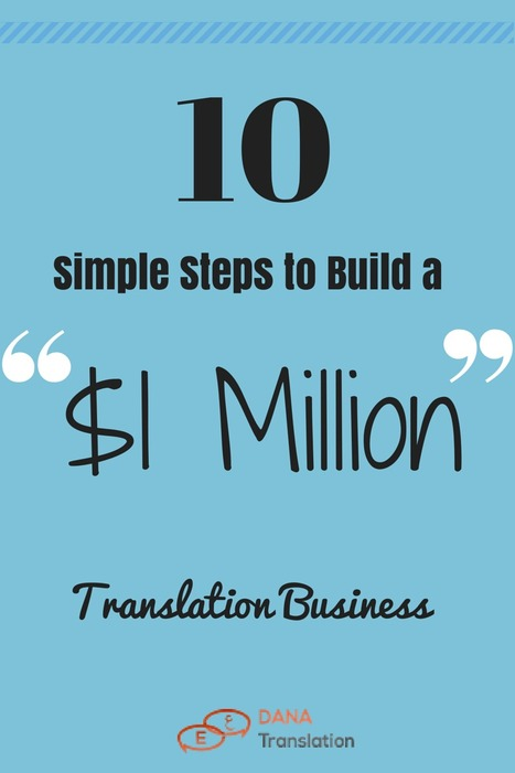 10 Simple Steps to build a $1 Million Translation Business   Dana Translation   Scoop.it