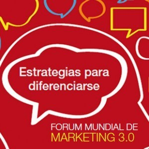Forum Mundial de Marketing 3.0: del cliente a la persona : Marketing Directo | Conocimiento libre y abierto- Humano Digital | Scoop.it