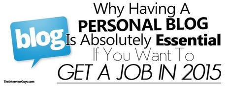 Why Having A Personal Blog Is Essential If You Want To Get A Job   Job Interviews 101   Scoop.it