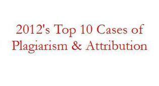 2012: 10 Worst Plagiarism and Attribution Cases | Plagiarism | Scoop.it