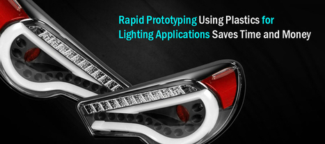 Rapid Prototyping Using Plastics for Lighting Applications Saves Time and Money | 3D Printing and Fabbing | Scoop.it
