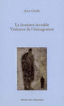 Oliver Douville : critique du livre d'A. Cherki : La frontière invisible. Un livre de plus en plus actuel | caravan - rencontre (au delà) des cultures -  les traversées | Scoop.it