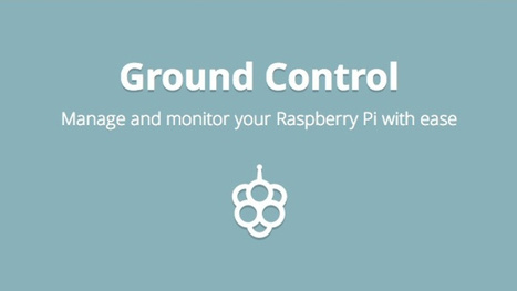 Ground Control Monitors Your Raspberry Pi's Health from Anywhere | Raspberry Pi | Scoop.it