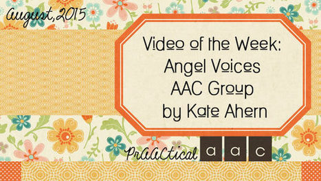 Video of the Week: Angel Voices AAC Group by Kate Ahern | AAC: Augmentative and Alternative Communication | Scoop.it