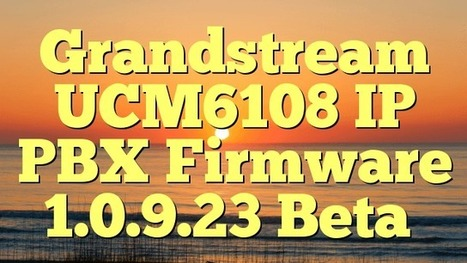 Grandstream UCM6108 IP PBX Firmware 1 0 9 23 Be
