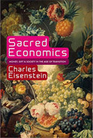 Sacred Economics | Charles Eisenstein | Money, Gift and Society in the Age of Transition. | world as cohabitat | Scoop.it