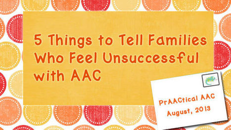 5 Things to Tell Families Who Feel Unsuccessful with AAC | Beginning Communicators | Scoop.it