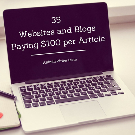 35 Websites and Blogs Paying $100 per Article   The Writer's Resource Cupboard   Scoop.it
