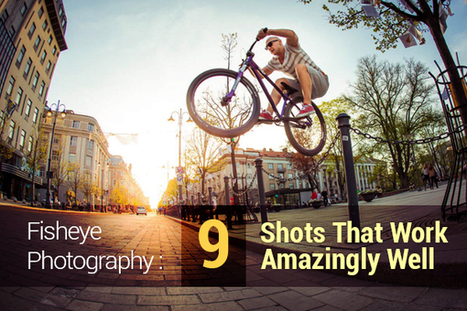 Fisheye Photography: 9 Shots That Work Amazingly Well | iTutorials | Scoop.it