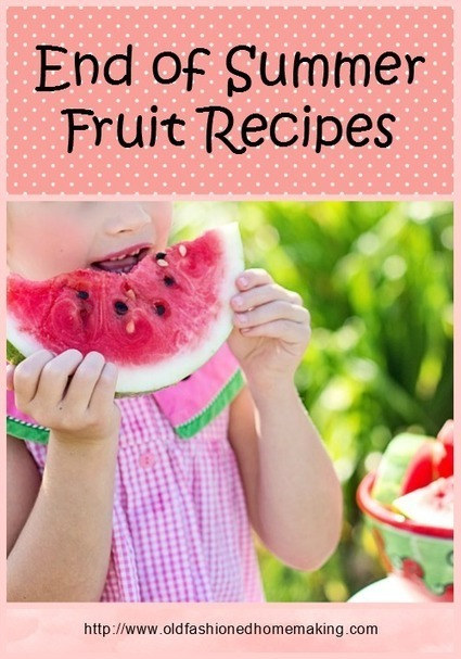 End of Summer Fruit Recipes | Old Fashioned Homemaking | Homemaking | Scoop.it