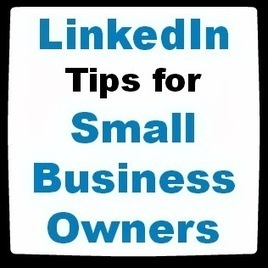 LinkedIn Tips for Small Business Owners | News | eZanga.com | Small Business and Social Media | Scoop.it