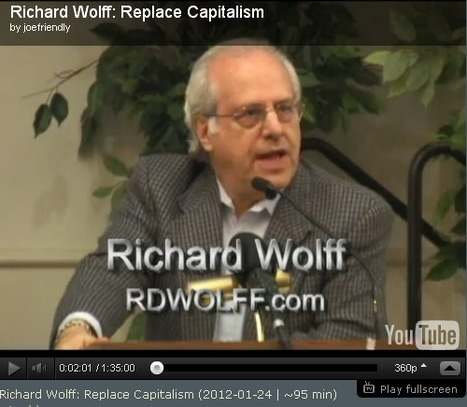 Richard Wolff: Replace Capitalism - talk from 2012-01-24 ( ~95 min) | offene Ablage: nothing to hide | oAnth-miscellaneous | Scoop.it